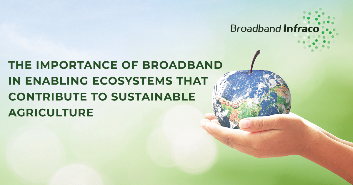 The Importance of Broadband in Enabling Ecosystems that Contribute to Sustainable Agriculture